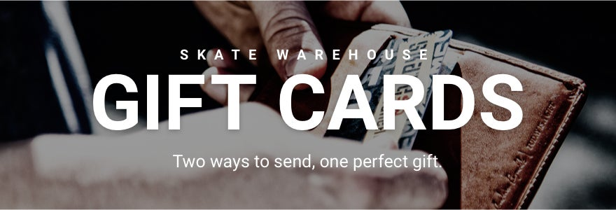 Skate Warehouse Gift Cards - Two ways to send, one perfect gift.