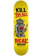 Real Busenitz Killbot Kill 'Em All Deck  8.38 x 32.56